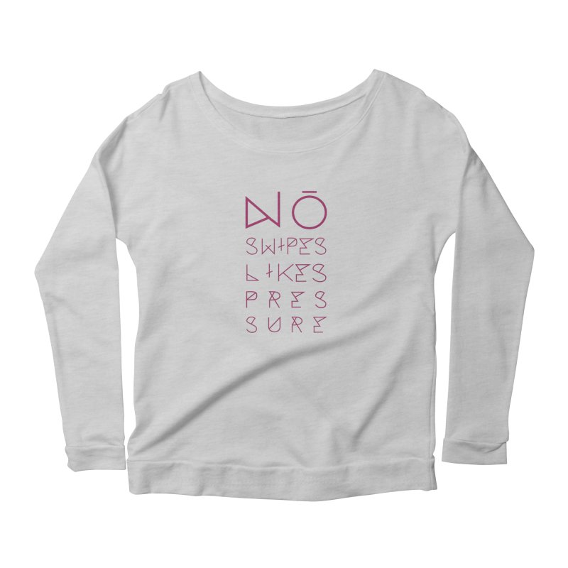 No Swipes. No Likes. No Pressure. (Maroon) Women's Scoop Neck Longsleeve T-Shirt by MyUmbrella Store