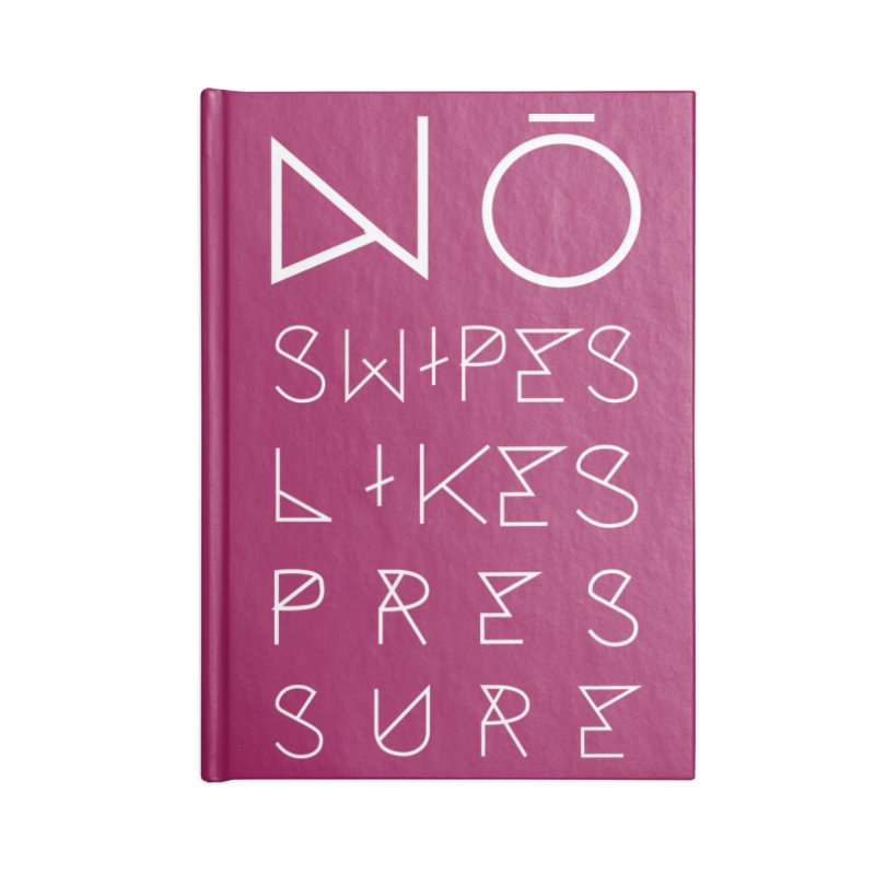 No Swipes. No Likes. No Pressure. (White) Accessories Blank Journal Notebook by MyUmbrella Store