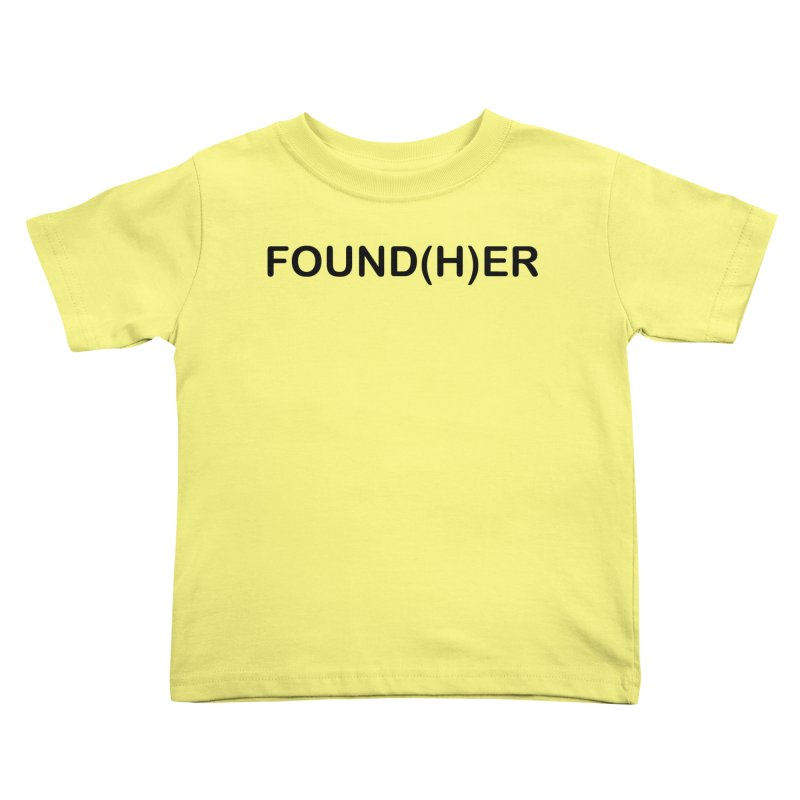Found(H)ER Kids Toddler T-Shirt by MyUmbrella Store