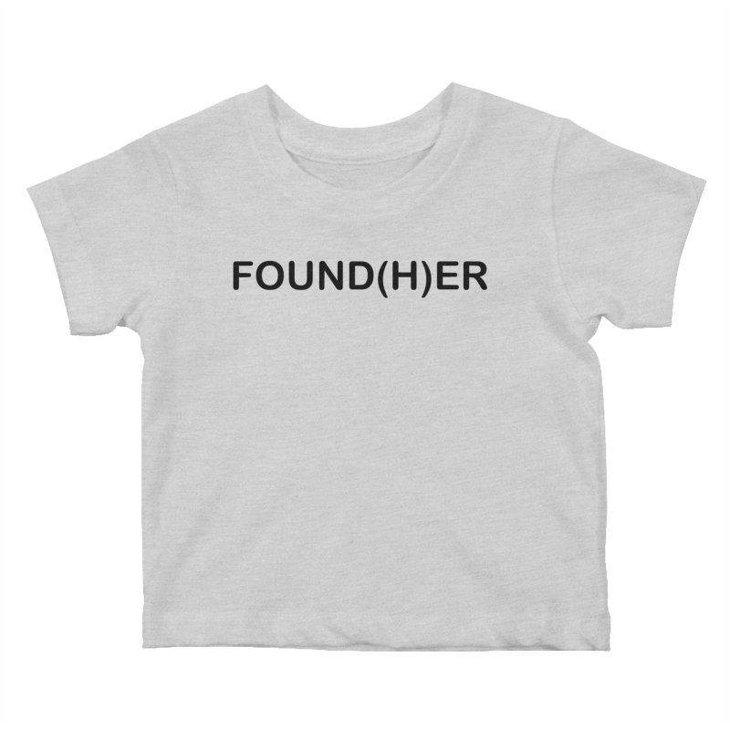 Found(H)ER Kids Baby T-Shirt by MyUmbrella Store