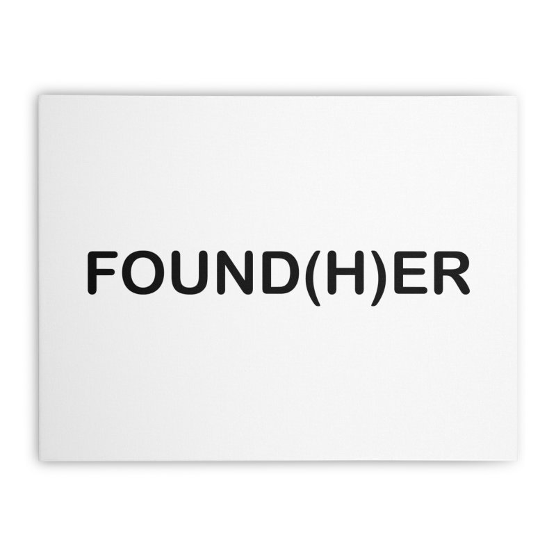 Found(H)ER Home Stretched Canvas by MyUmbrella Store