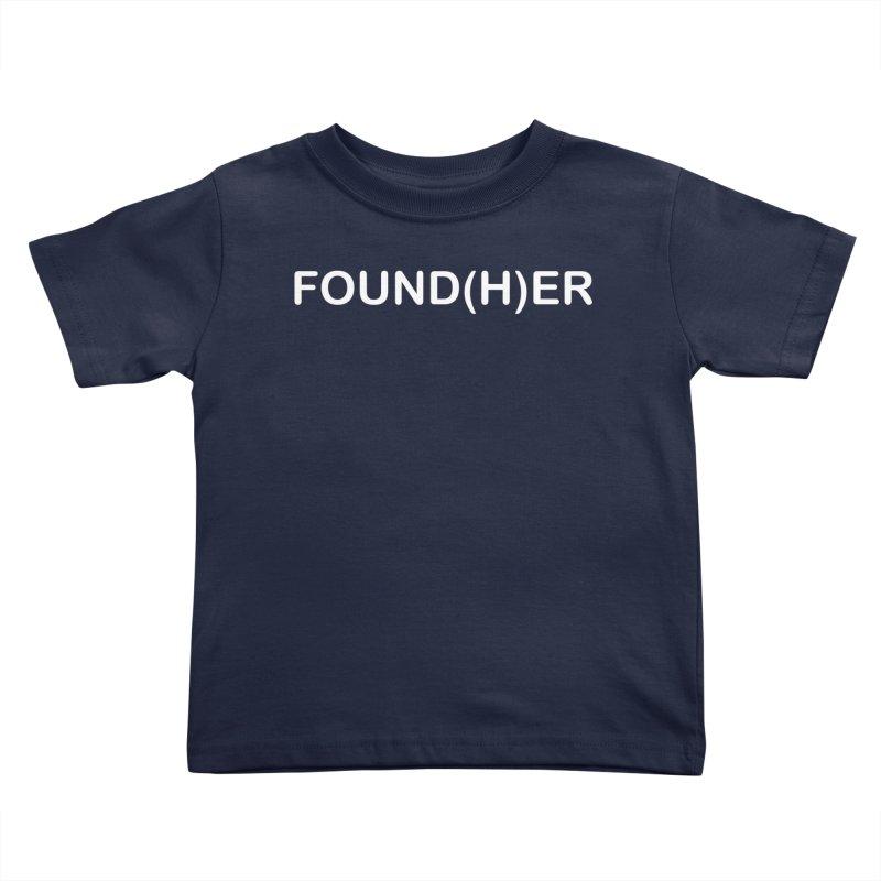 FOUND(H)ER - White Text Kids Toddler T-Shirt by MyUmbrella Store