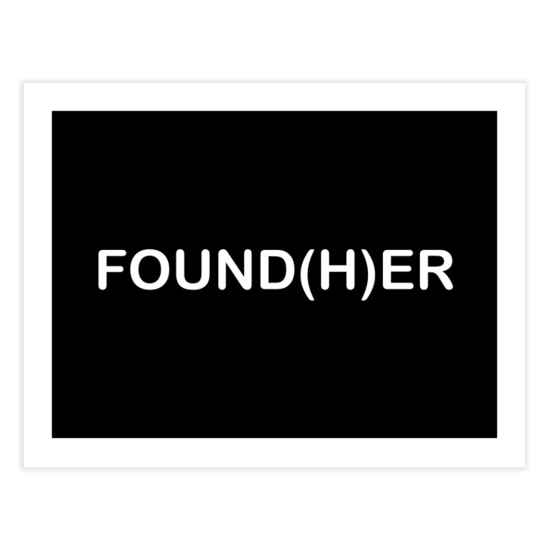 FOUND(H)ER - White Text Home Fine Art Print by MyUmbrella Store