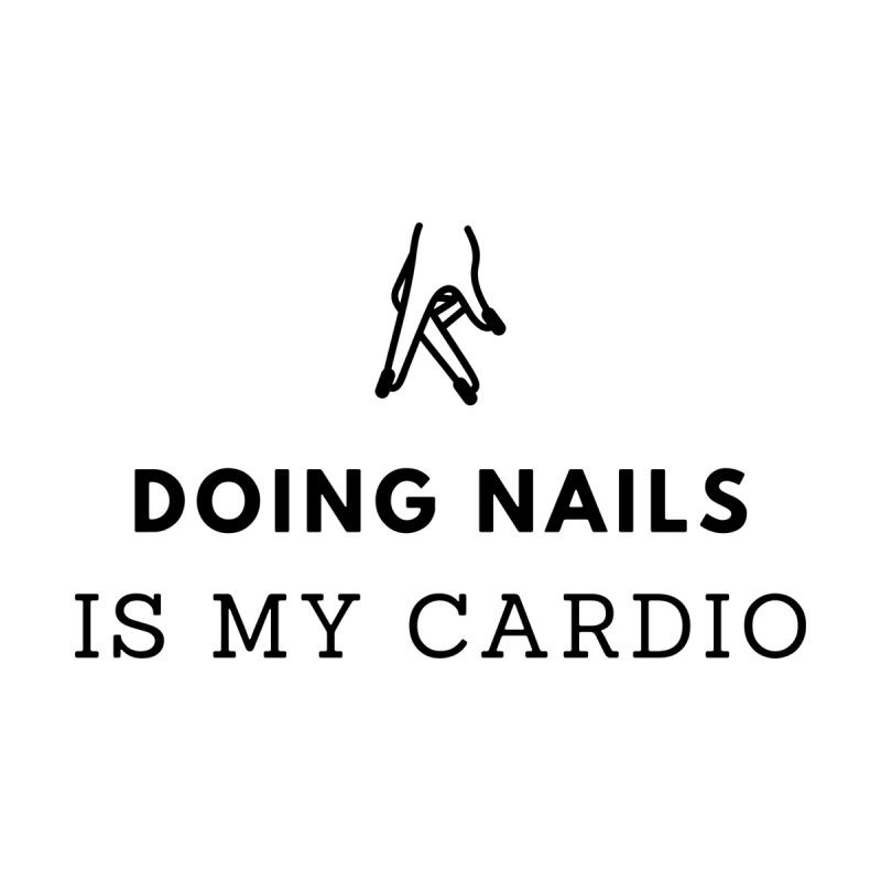 Doing Nails Is My Cardio Women's Pullover Hoody by Nails & Threads