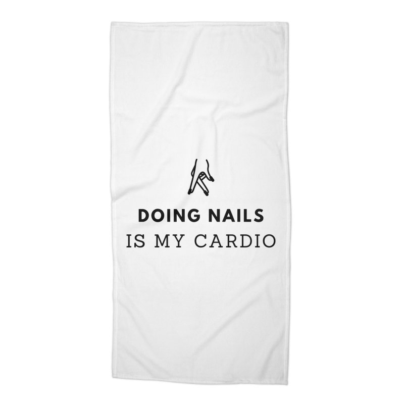 Doing Nails Is My Cardio Accessories Beach Towel by Nails & Threads