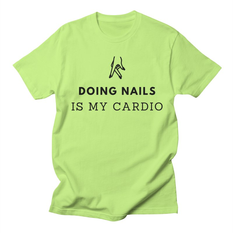 Doing Nails Is My Cardio Women's Regular Unisex T-Shirt by Nails & Threads