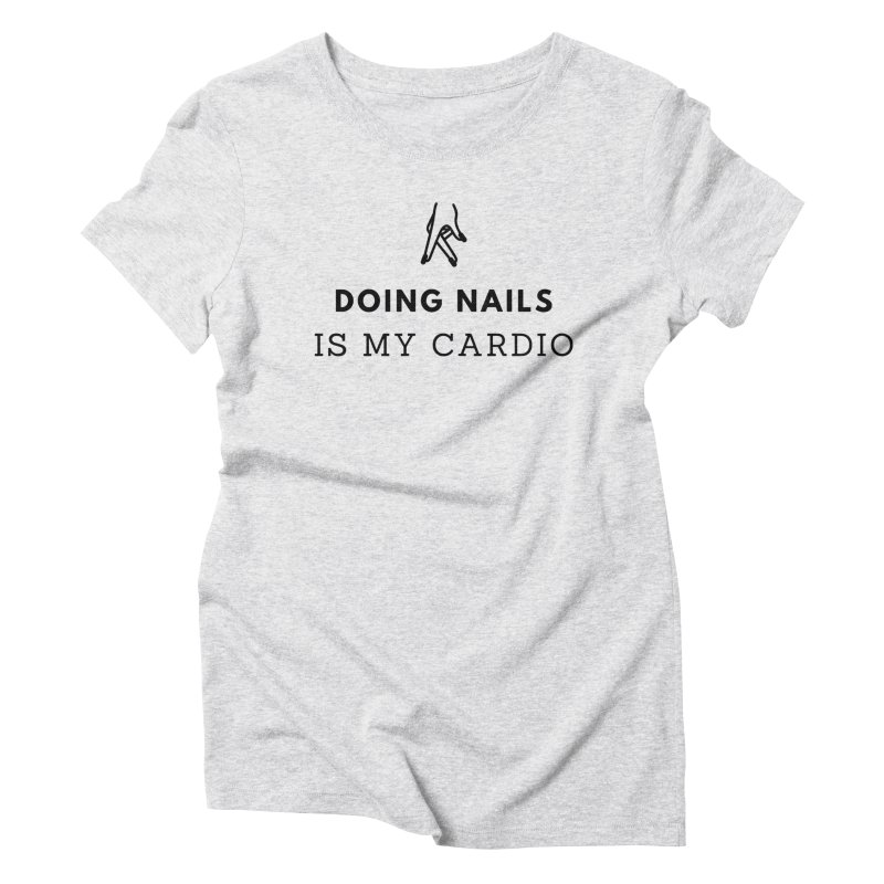 Doing Nails Is My Cardio Women's Triblend T-Shirt by Nails & Threads