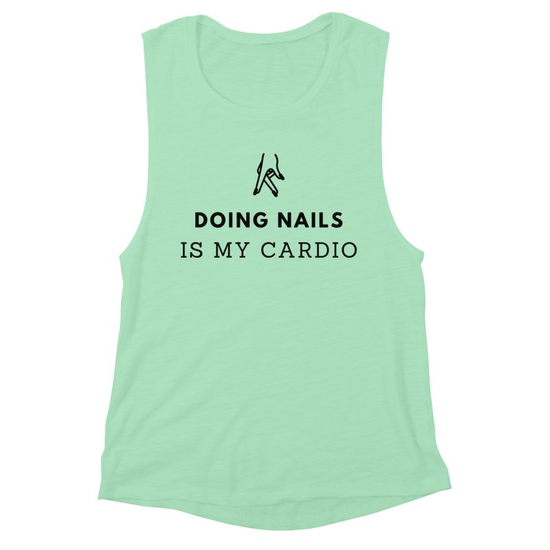 Doing Nails Is My Cardio Women's Muscle Tank by Nails & Threads