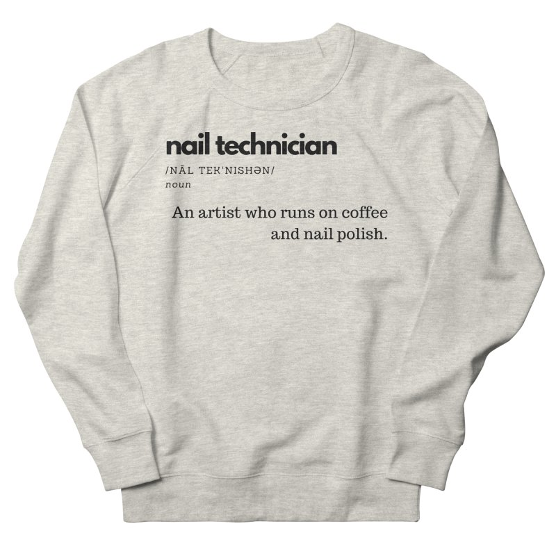 What's a Nail Tech? Women's French Terry Sweatshirt by Nails & Threads