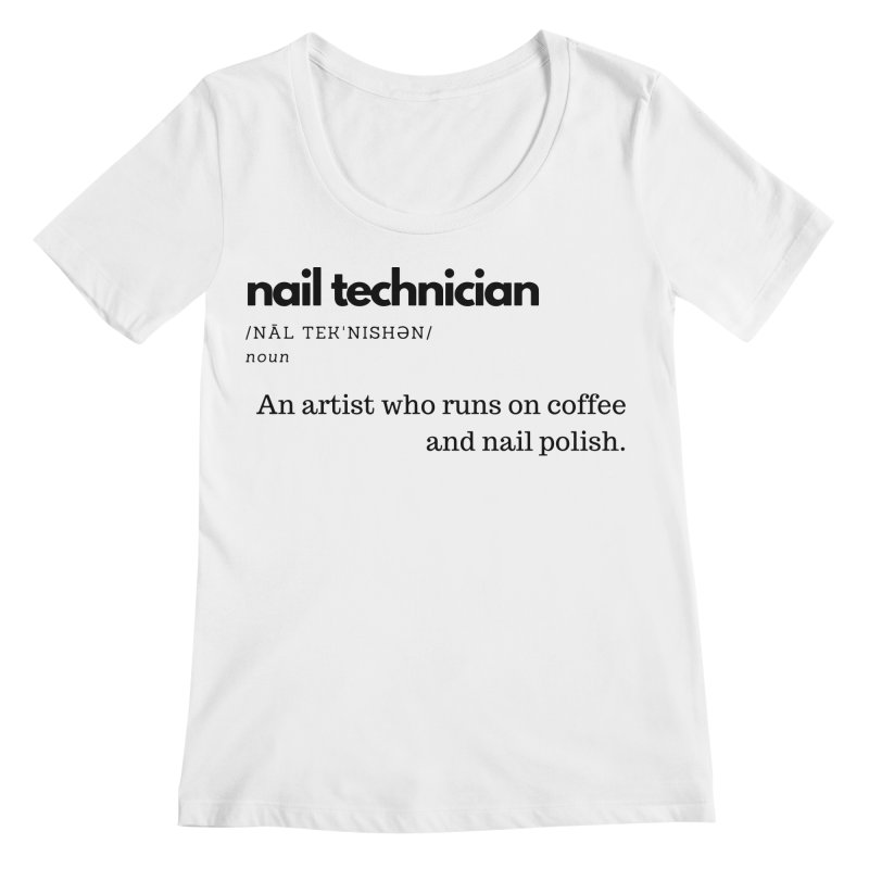 What's a Nail Tech? Women's Regular Scoop Neck by Nails & Threads