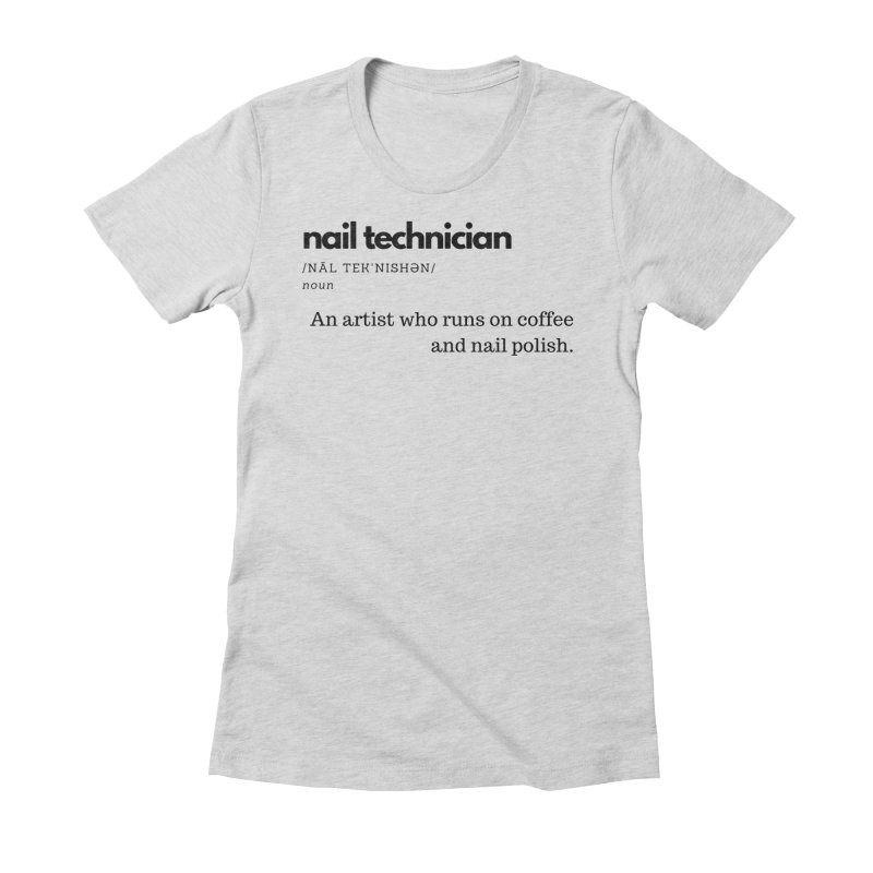 What's a Nail Tech? in Women's Fitted T-Shirt Heather Grey by Nails & Threads