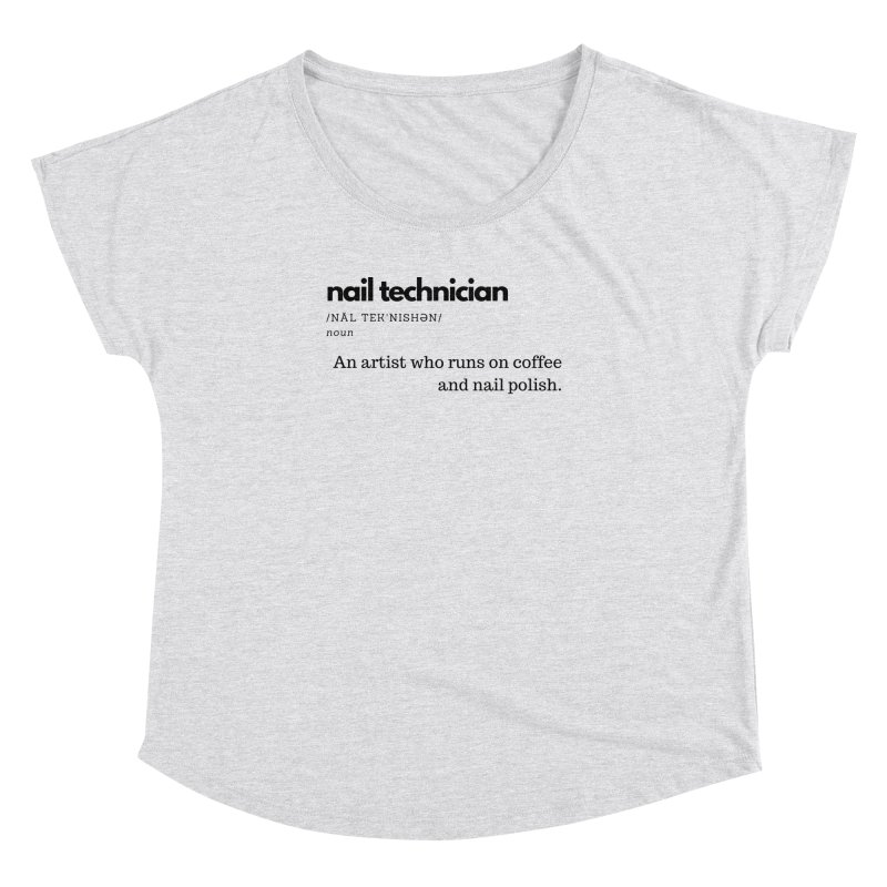 What's a Nail Tech? Women's Dolman Scoop Neck by Nails & Threads