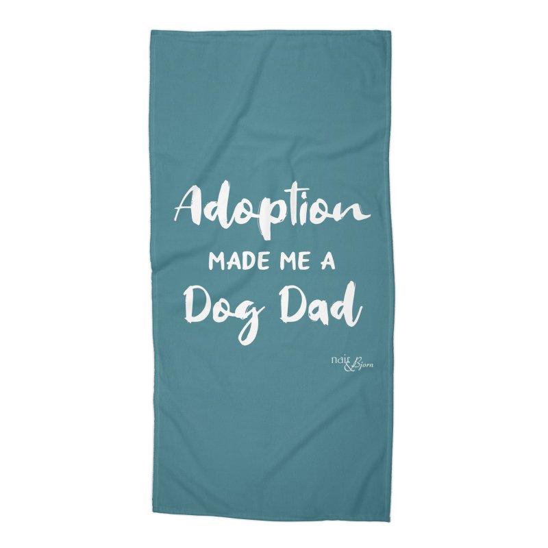 Adoption Made Me a Dog Dad Accessories Beach Towel by Nair & Bjorn Threadless Shop