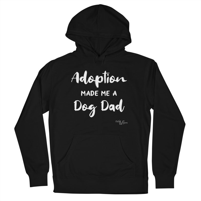Adoption Made Me a Dog Dad Men's French Terry Pullover Hoody by Nair & Bjorn Threadless Shop