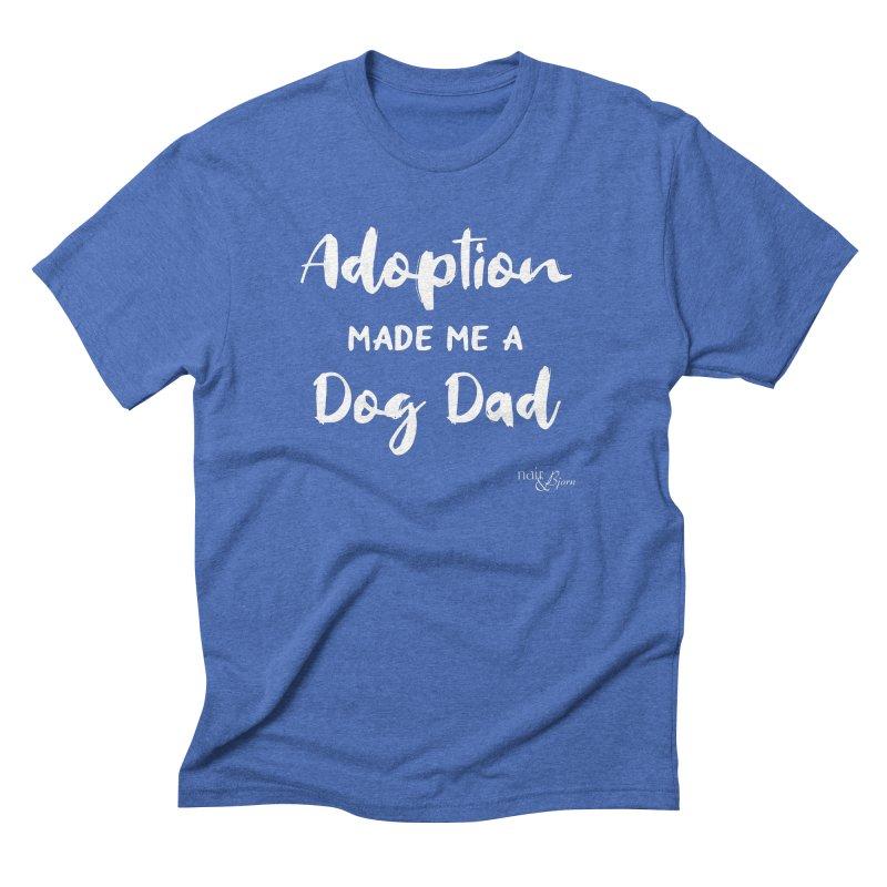 Adoption Made Me a Dog Dad Men's Triblend T-Shirt by Nair & Bjorn Threadless Shop