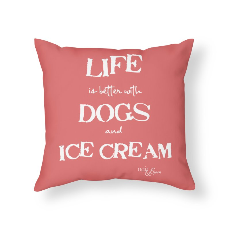 Life is Better with Dogs and Ice Cream Home Throw Pillow by Nair & Bjorn Threadless Shop