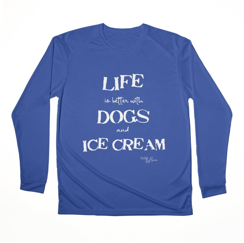 Life is Better with Dogs and Ice Cream Women's Performance Unisex Longsleeve T-Shirt by Nair & Bjorn Threadless Shop