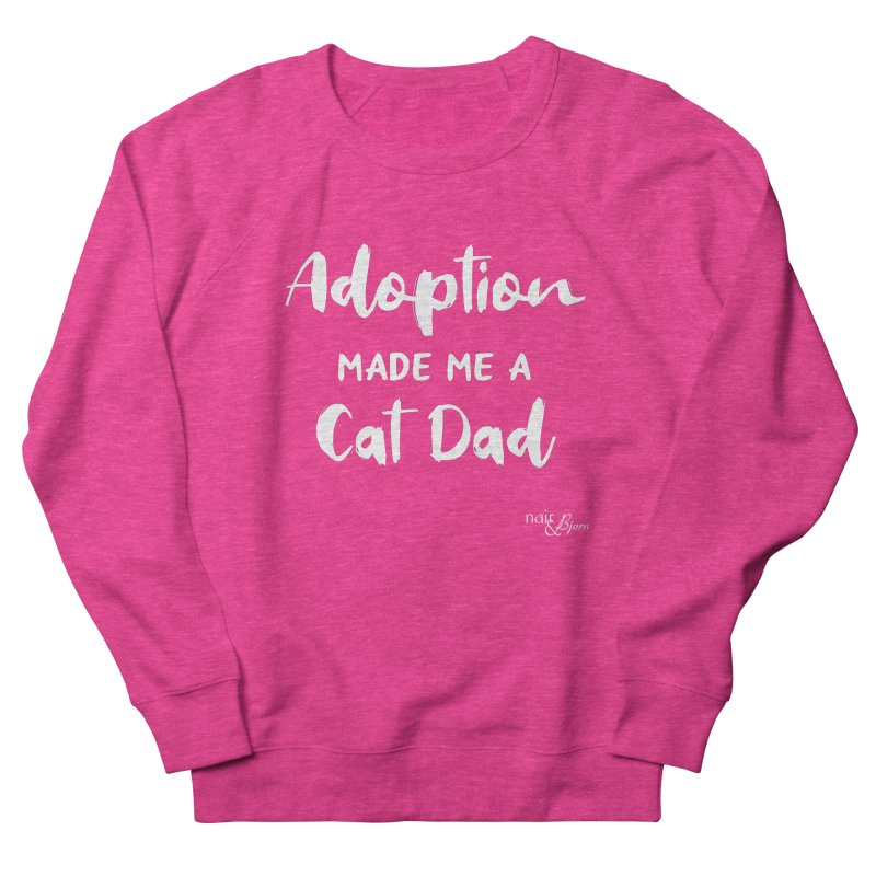 Adoption Made Me a Cat Dad Men's French Terry Sweatshirt by Nair & Bjorn Threadless Shop
