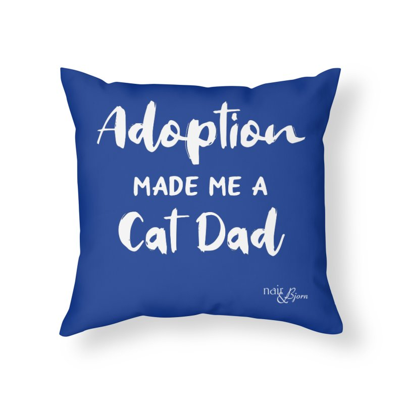 Adoption Made Me a Cat Dad Home Throw Pillow by Nair & Bjorn Threadless Shop