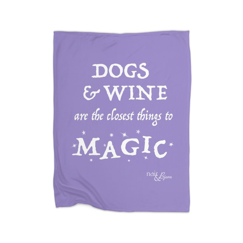 Dogs & Wine Are the Closest Things to Magic Home Fleece Blanket Blanket by Nair & Bjorn Threadless Shop