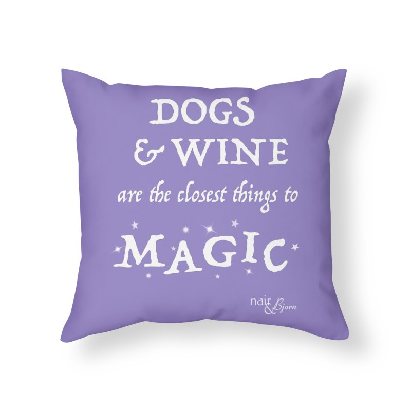 Dogs & Wine Are the Closest Things to Magic Home Throw Pillow by Nair & Bjorn Threadless Shop