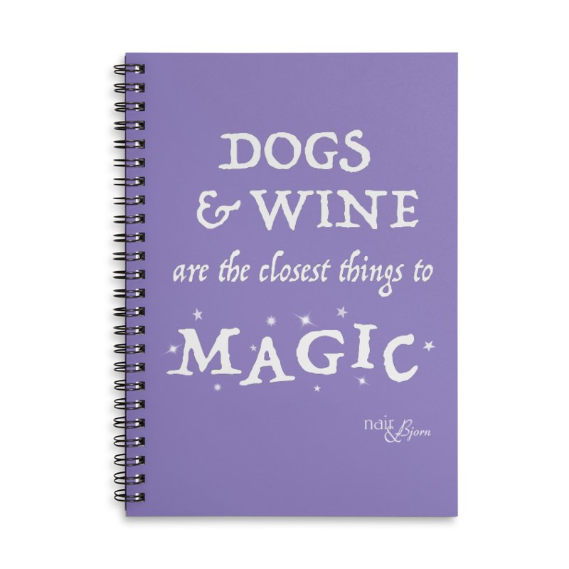 Dogs & Wine Are the Closest Things to Magic Accessories Lined Spiral Notebook by Nair & Bjorn Threadless Shop