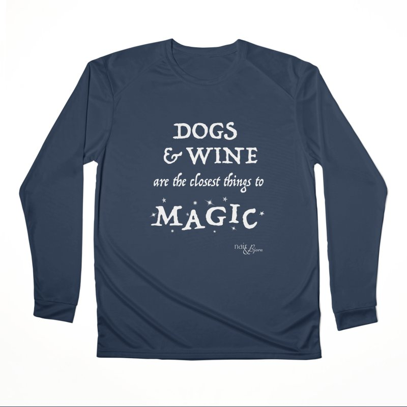 Dogs & Wine Are the Closest Things to Magic Women's Performance Unisex Longsleeve T-Shirt by Nair & Bjorn Threadless Shop