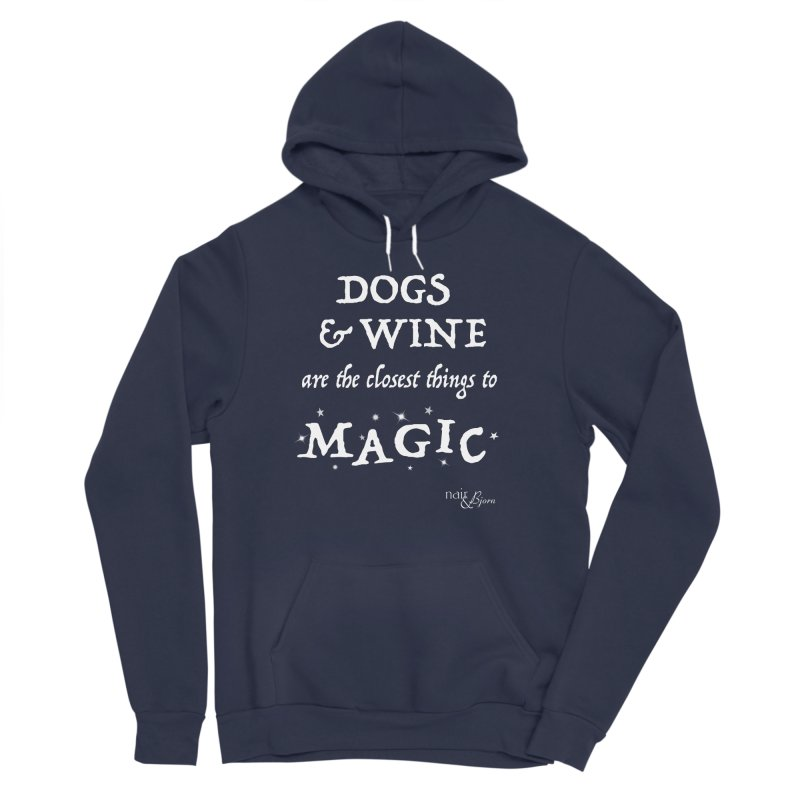 Dogs & Wine Are the Closest Things to Magic Women's Sponge Fleece Pullover Hoody by Nair & Bjorn Threadless Shop