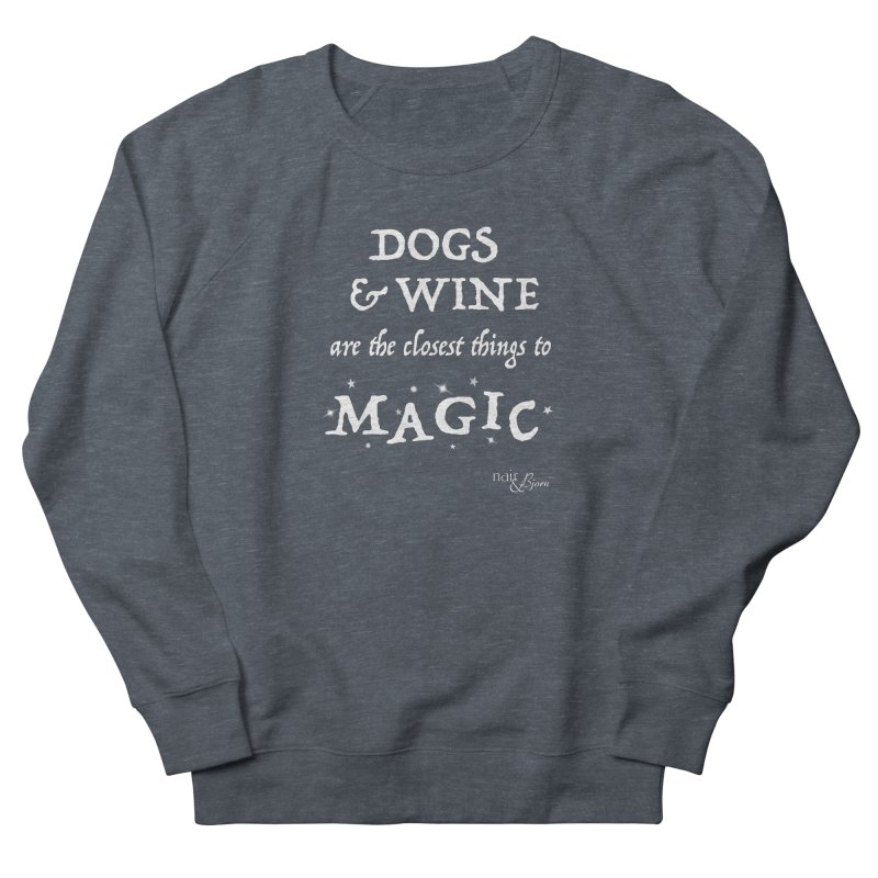 Dogs & Wine Are the Closest Things to Magic Men's French Terry Sweatshirt by Nair & Bjorn Threadless Shop