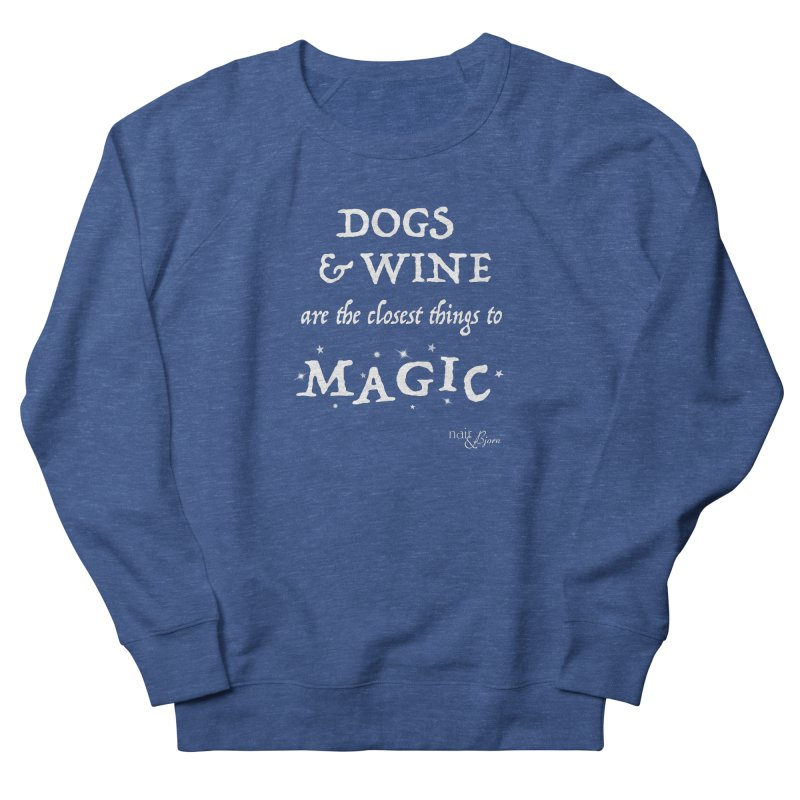 Dogs & Wine Are the Closest Things to Magic in Men's French Terry Sweatshirt Heather Royal by Nair & Bjorn Threadless Shop