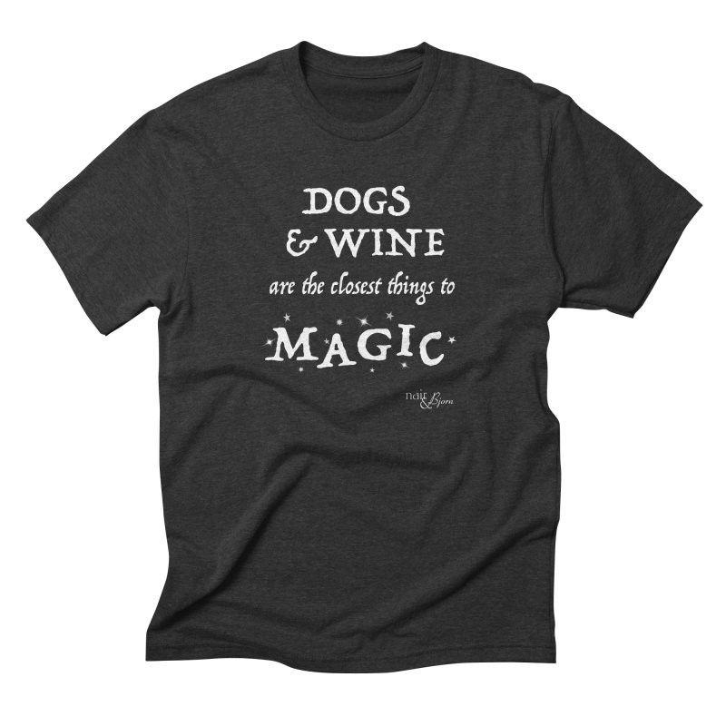 Dogs & Wine Are the Closest Things to Magic Men's Triblend T-Shirt by Nair & Bjorn Threadless Shop