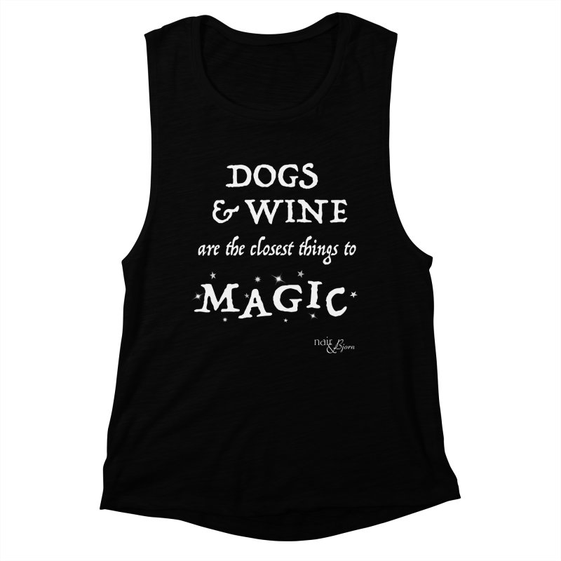 Dogs & Wine Are the Closest Things to Magic Women's Muscle Tank by Nair & Bjorn Threadless Shop