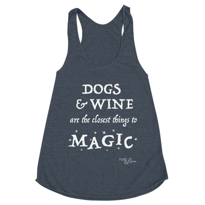Dogs & Wine Are the Closest Things to Magic Women's Racerback Triblend Tank by Nair & Bjorn Threadless Shop