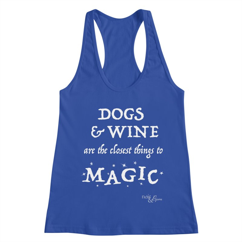 Dogs & Wine Are the Closest Things to Magic Women's Racerback Tank by Nair & Bjorn Threadless Shop