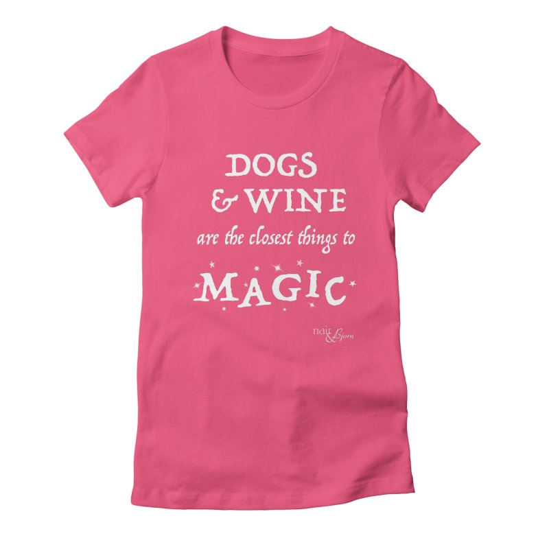 Dogs & Wine Are the Closest Things to Magic Women's Fitted T-Shirt by Nair & Bjorn Threadless Shop