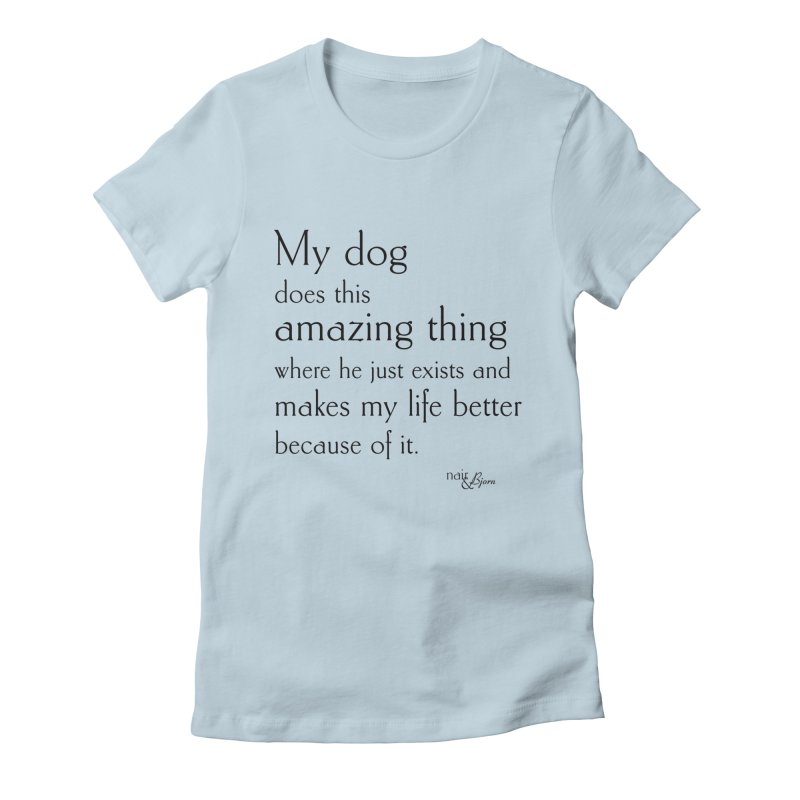 My Dog Does This Amazing Thing (He) in Women's Fitted T-Shirt Baby Blue by Nair & Bjorn Threadless Shop