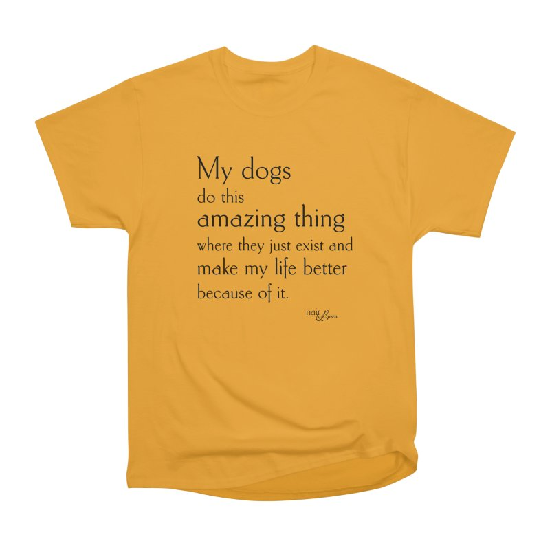 My Dogs Do This Amazing Thing (They) in Men's Heavyweight T-Shirt Gold by Nair & Bjorn Threadless Shop