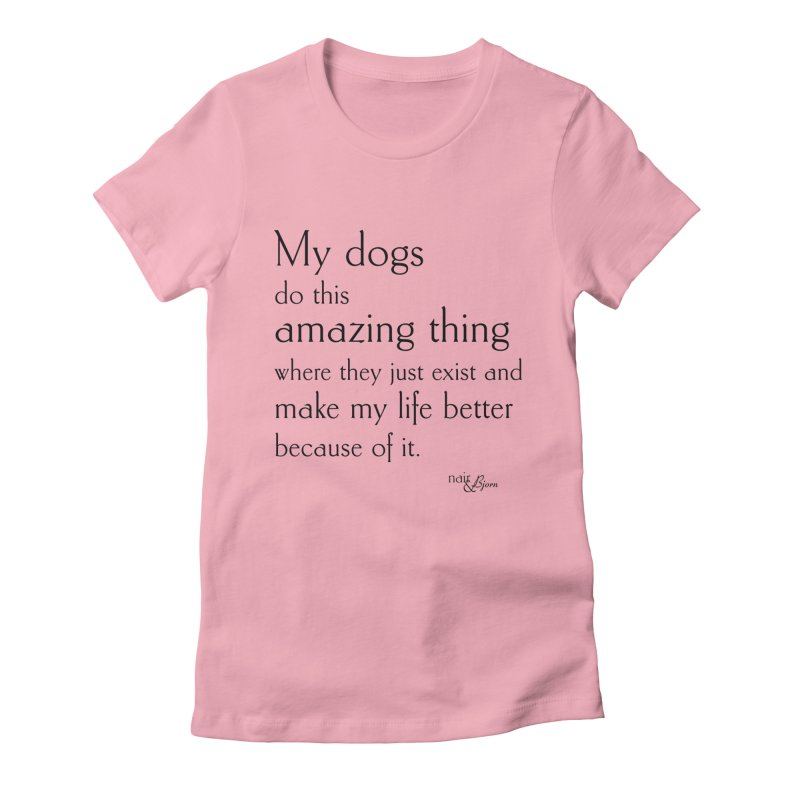 My Dogs Do This Amazing Thing (They) in Women's Fitted T-Shirt Light Pink by Nair & Bjorn Threadless Shop