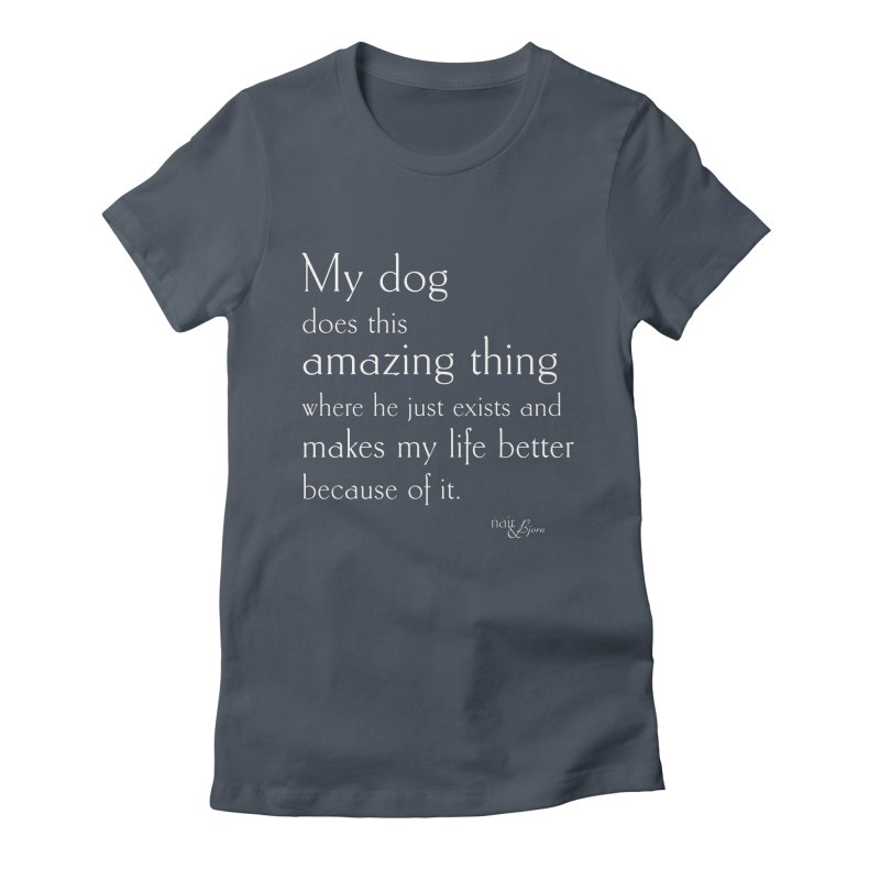 My Dog Does This Amazing Thing (He) in Women's Fitted T-Shirt Denim by Nair & Bjorn Threadless Shop