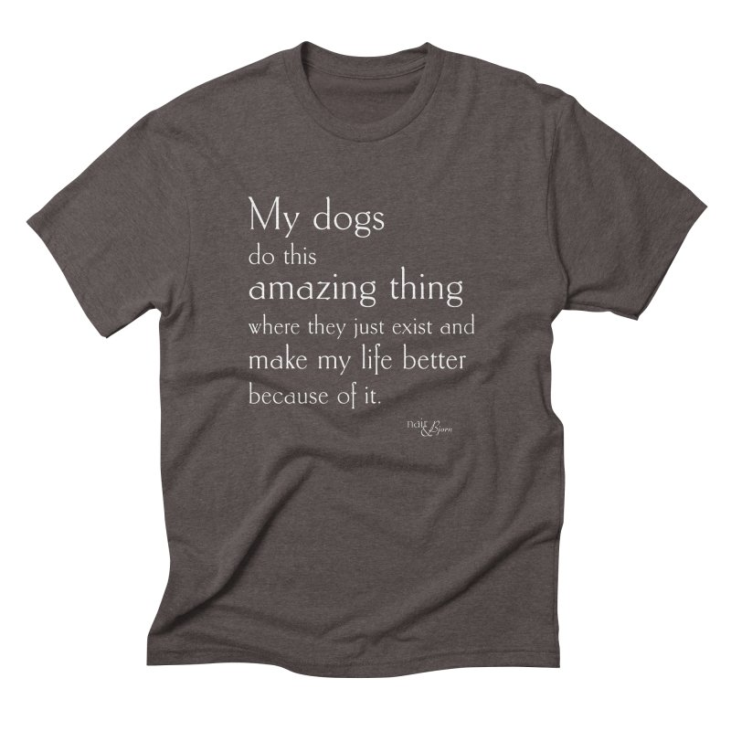 My Dogs Do This Amazing Thing  (They) in Men's Triblend T-Shirt Tri-Coffee by Nair & Bjorn Threadless Shop