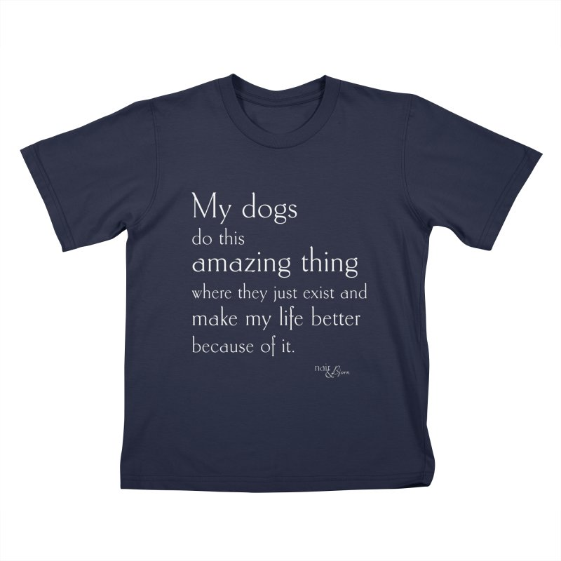 My Dogs Do This Amazing Thing  (They) in Kids T-Shirt Navy by Nair & Bjorn Threadless Shop