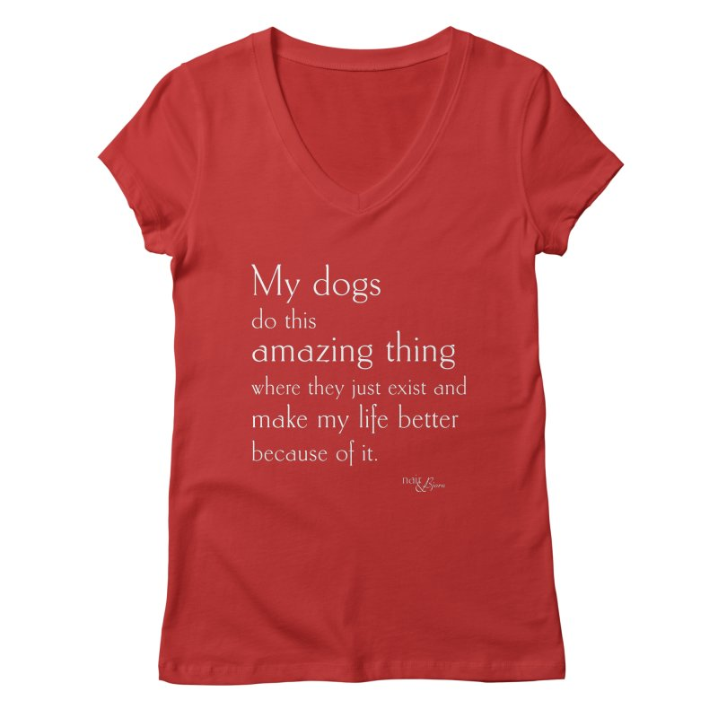 My Dogs Do This Amazing Thing  (They) in Women's Regular V-Neck Red by Nair & Bjorn Threadless Shop
