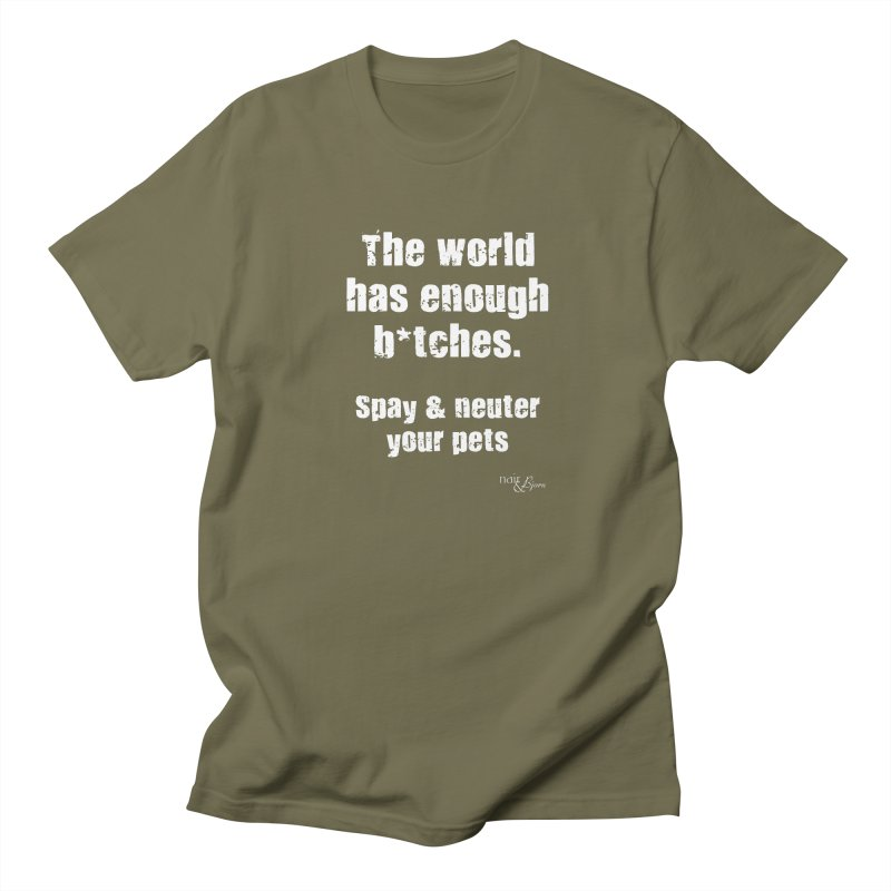 The World Has Enough B*tches. in Men's Regular T-Shirt Olive by Nair & Bjorn Threadless Shop