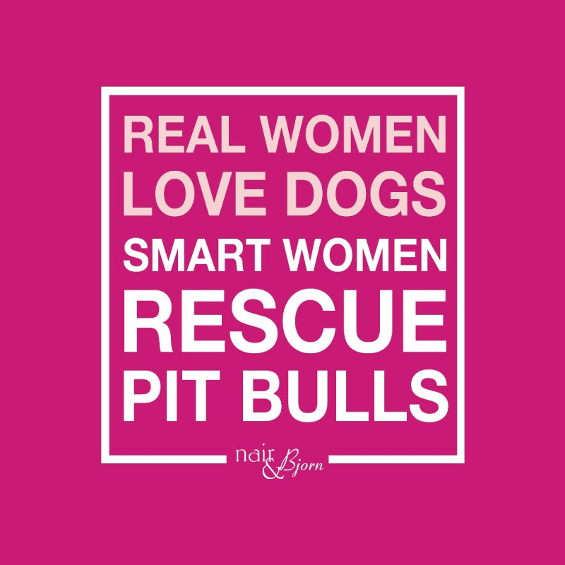 Smart Women Rescue Pit Bulls Women's T-Shirt by Nair & Bjorn Threadless Shop