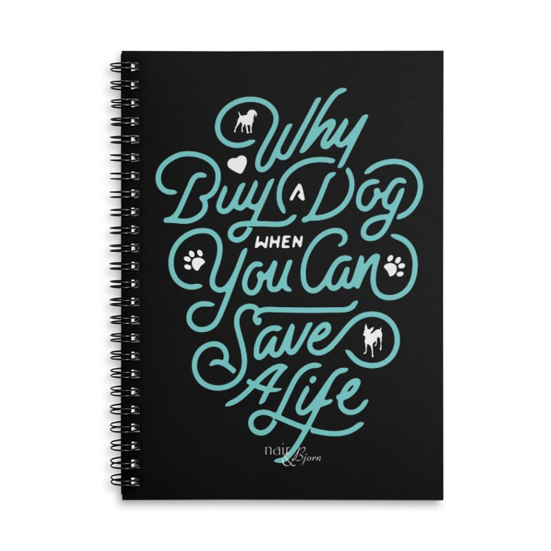 Why Buy A Dog (Turquoise Text) Accessories Lined Spiral Notebook by Nair & Bjorn Threadless Shop