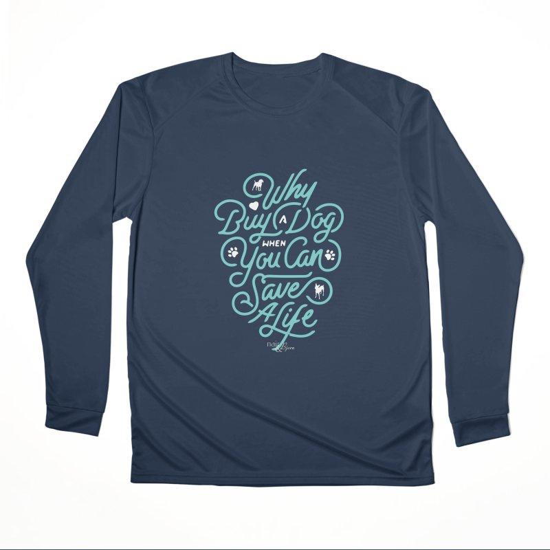 Why Buy A Dog (Turquoise Text) Women's Performance Unisex Longsleeve T-Shirt by Nair & Bjorn Threadless Shop