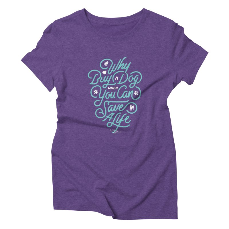 Why Buy A Dog (Turquoise Text) Women's Triblend T-Shirt by Nair & Bjorn Threadless Shop