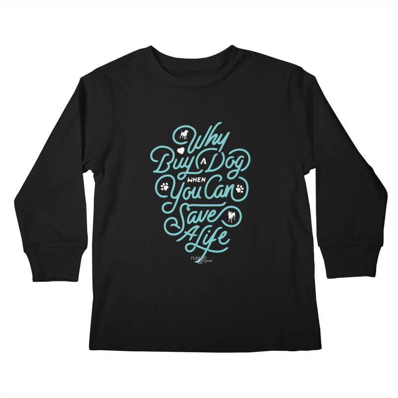 Why Buy A Dog (Turquoise Text) Kids Longsleeve T-Shirt by Nair & Bjorn Threadless Shop