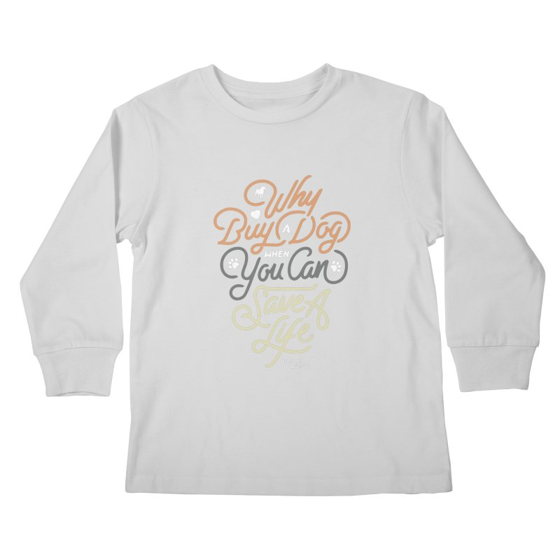 Why Buy A Dog (Shades of Brown Text) Kids Longsleeve T-Shirt by Nair & Bjorn Threadless Shop