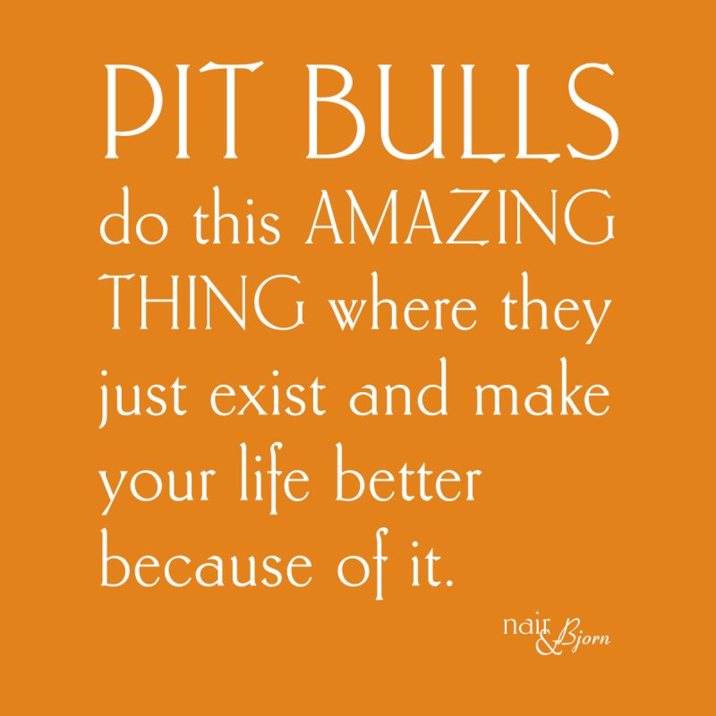 Pit Bulls Do This Amazing Thing by Nair & Bjorn Threadless Shop